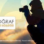 Fotoğrafçılık Terimleri ve Açıklamaları