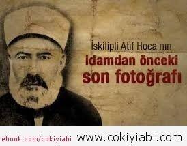 İSKİLİPLİ ATIF HOCA HAYATI VE İDAMI...