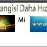 Windows8 mi Daha Hızlı windows7 mi ? Ve kullanıcı yorumlarrı