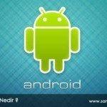 Android Nedir? Hakkında Herşey