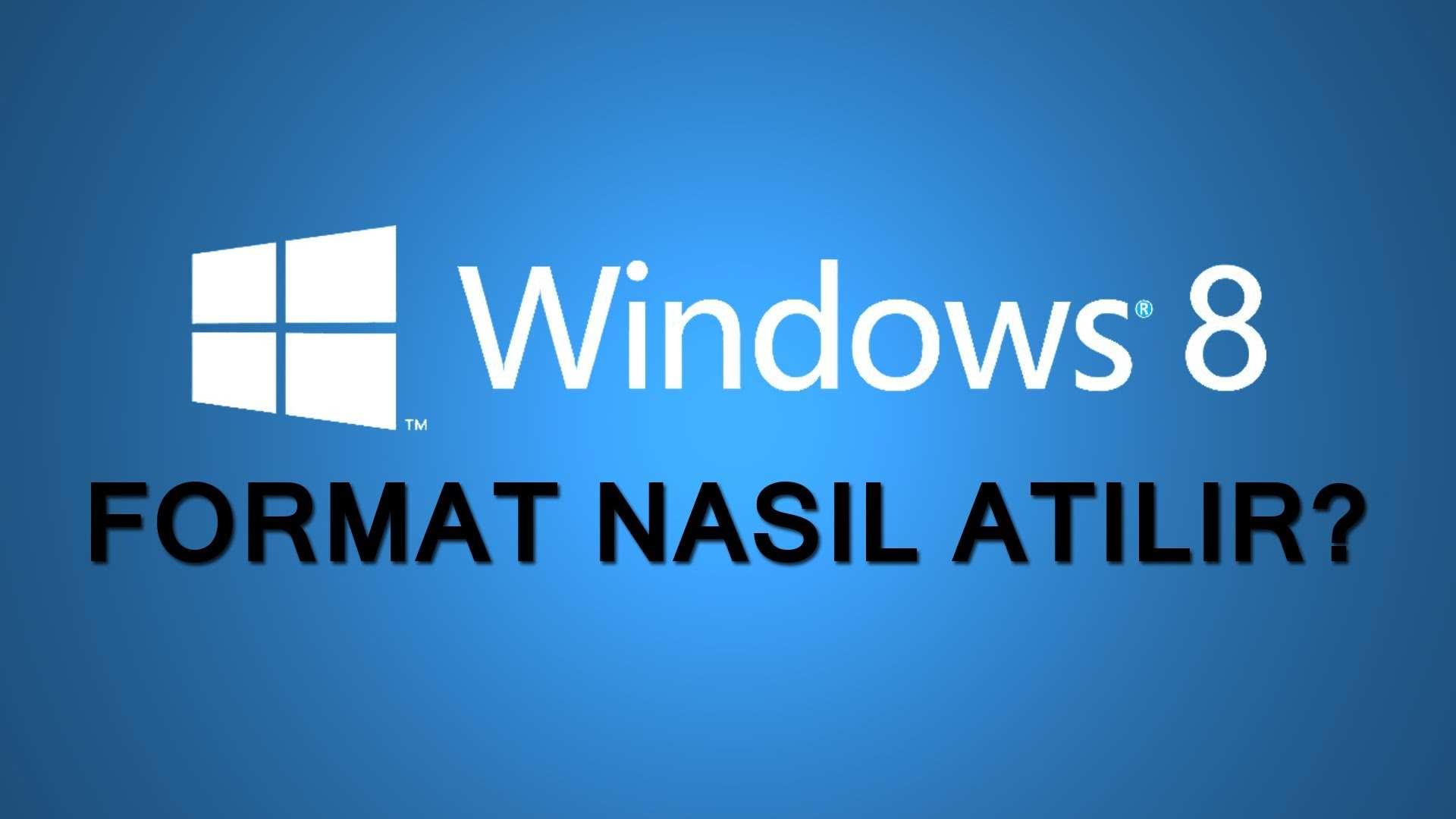 Windows 8 'e Format Atmak Çok Basit İzleyin