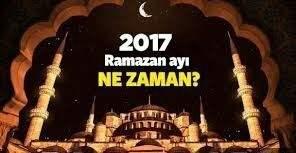 Ramazan Nezaman? 2017 Ramazan Hangi Gün