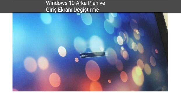 Windows 10 giriş ekran değiştirme anlatım