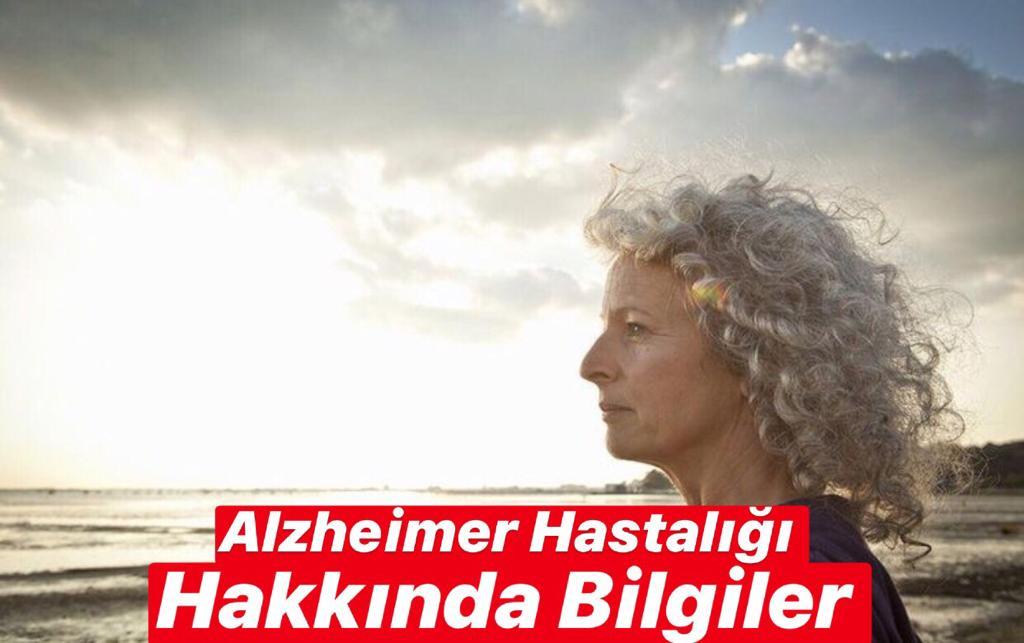 Alzheimer Hastalığı Hakkında Bilgiler