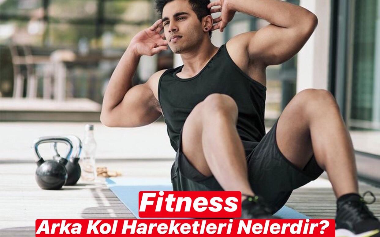Fitness Arka Kol Hareketleri Nelerdir ?