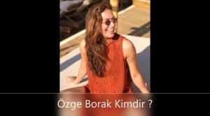Özge Borak Nereli ?