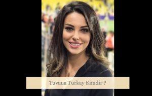 Tuvana Türkay Nereli ?