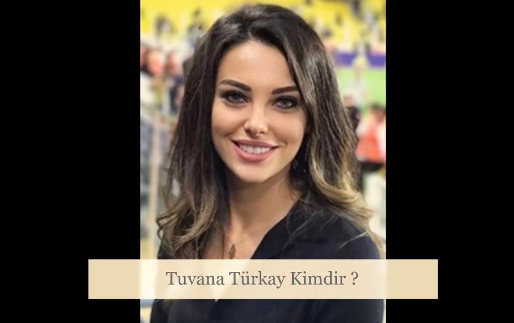 Tuvana Türkay Kimdir ?
