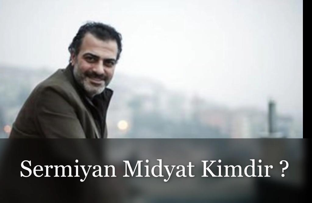 Sermiyan Midyat Nereli ?