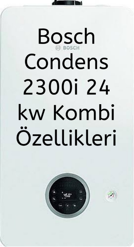 Bosch Condens 2300i 24 kw Kombi Özellikleri