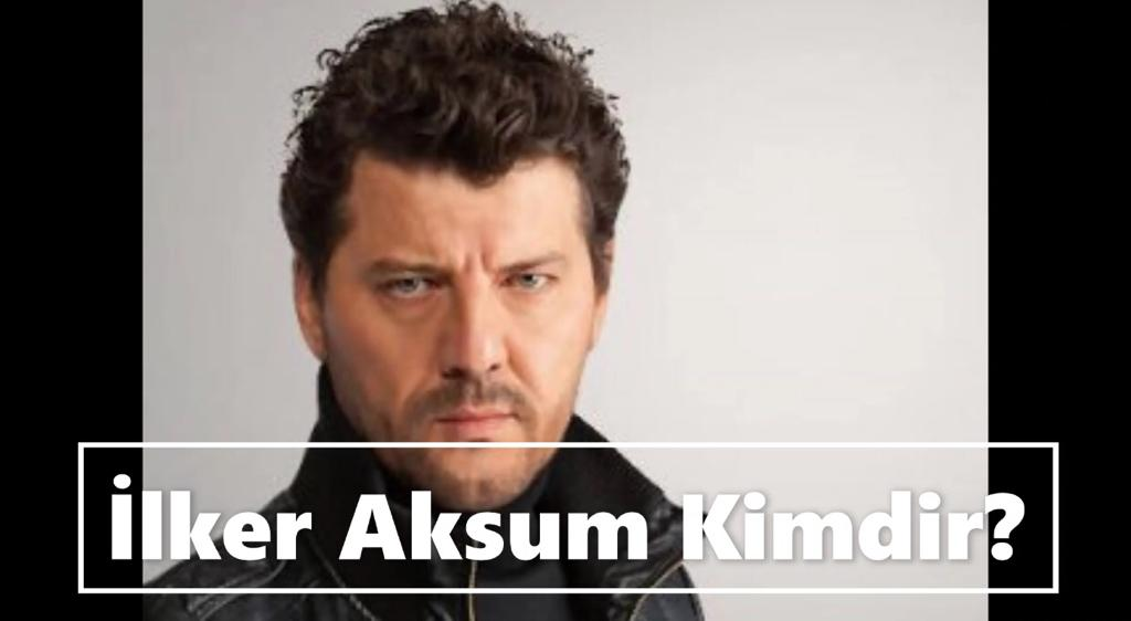 İlker Aksum Nereli?