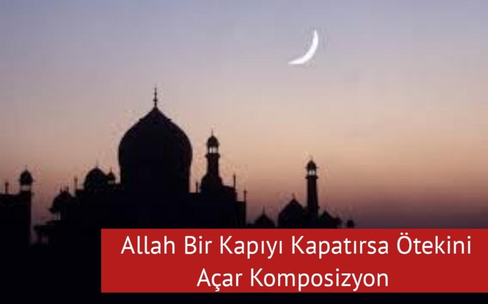 Allah Bir Kapıyı Kapatırsa Ötekini Açar Komposizyon