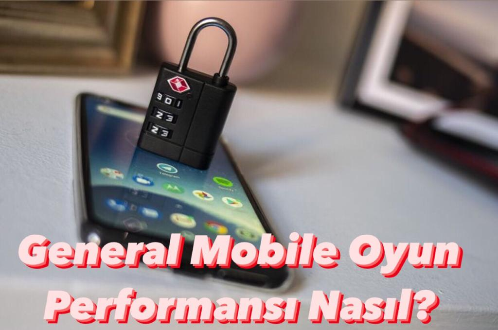 General Mobile Oyun Performansı Nasıl