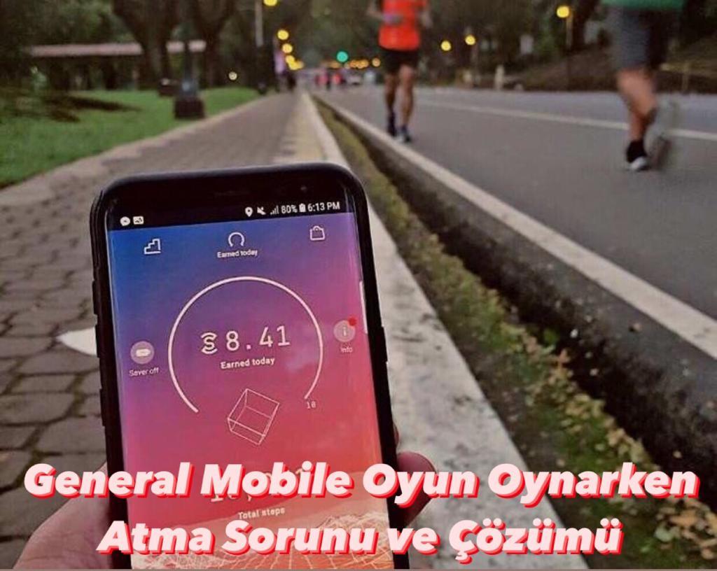 General Mobile Oyun Oynarken Atma Sorunu ve Çözümü