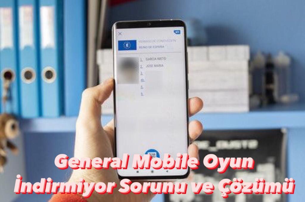 General Mobile Oyun İndirmiyor Sorunu ve Çözümü