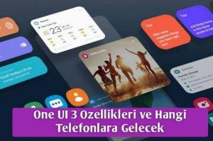Samsung One UI 3 özellikleri neler