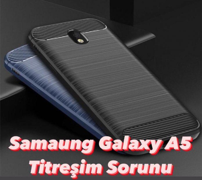Samsung Galaxy A5 2017 Titreşim Sorunu ve Çözümü