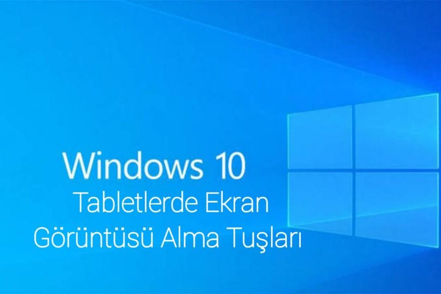 Tabletlerde Ekran Görüntüsü Alma Tuşları (windows 10)