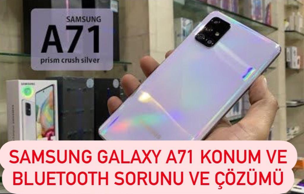 Samsung Galaxy A71 Konum ve Bluetooth Sorunu ve Çözümü