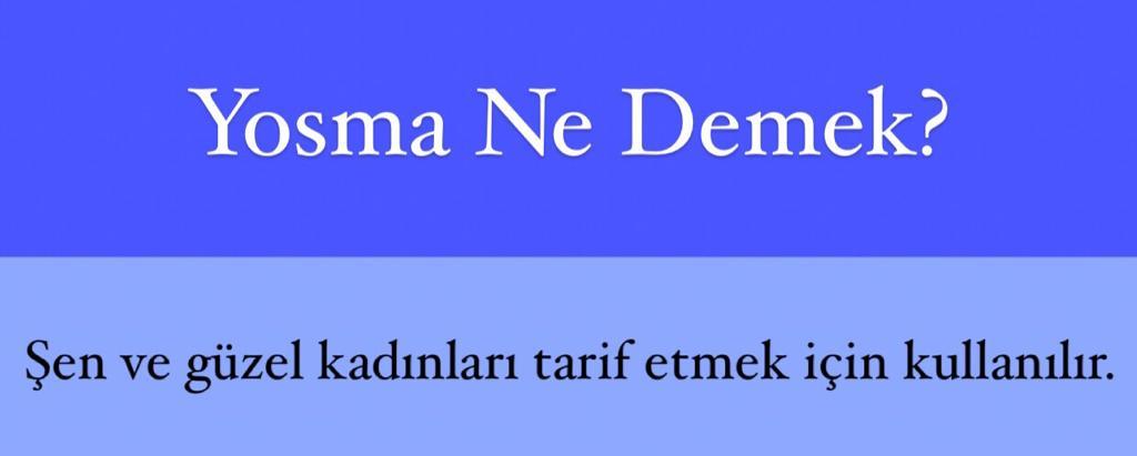 Yosma Ne Demek?