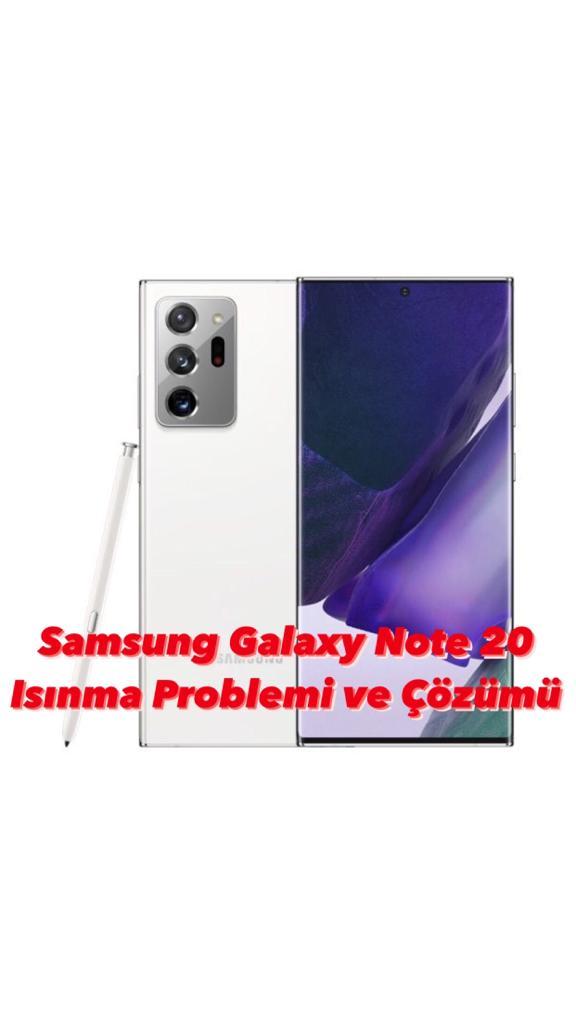 Samsung Note 20 Isınma Problemi ve Çözümü