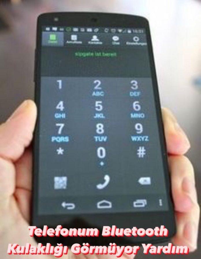 Telefonum Bluetooth Kulaklığı Görmüyor
