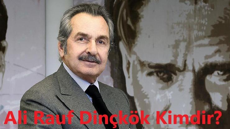 Ali Raif Dinçkök Kimdir?
