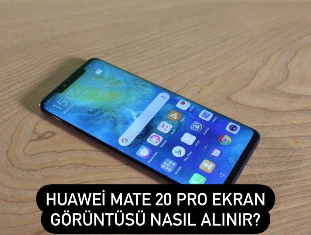 Huawei Mate 20 Pro Ekran Görüntüsü Nasıl Alınır?