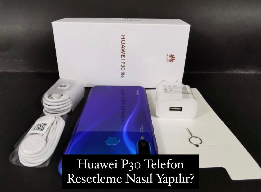 Huawei P30 Telefon Resetleme Nasıl Yapılır?