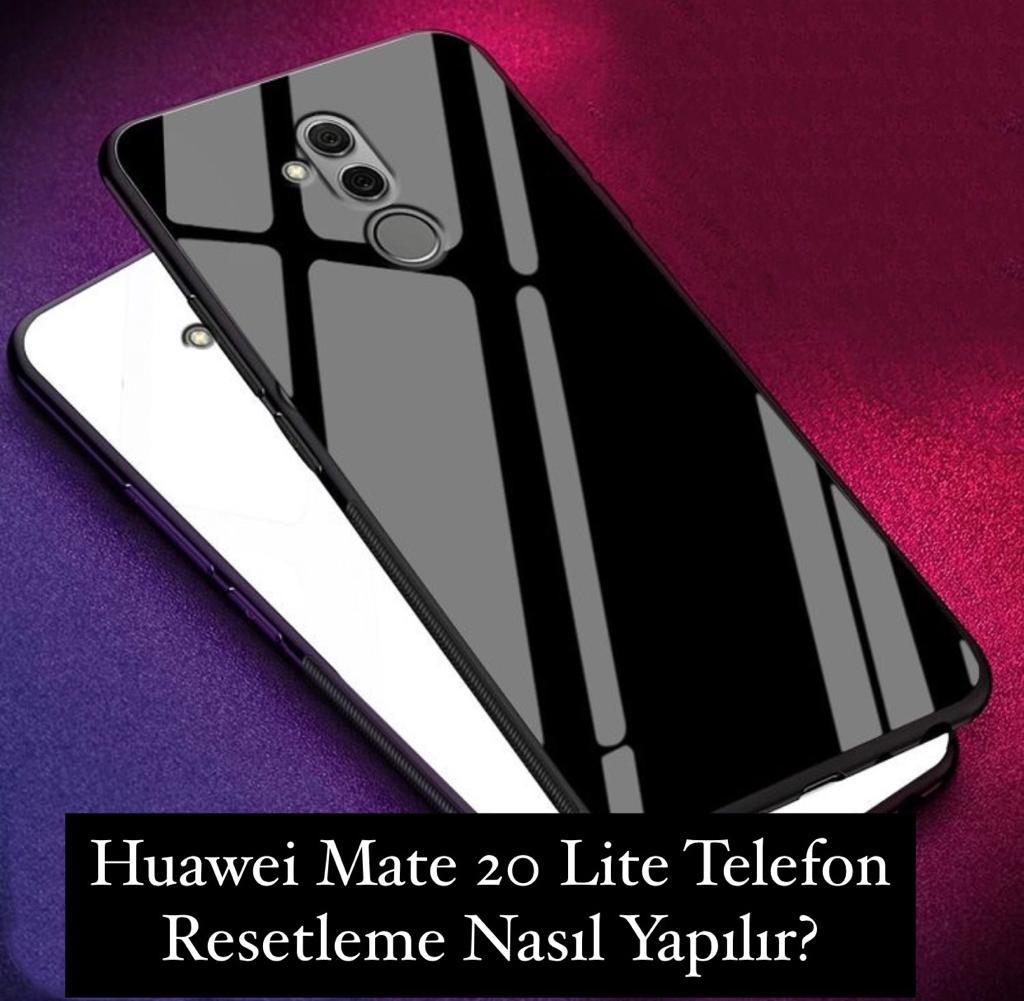 Huawei Mate 20 Lite Telefon Resetleme Nasıl Yapılır?