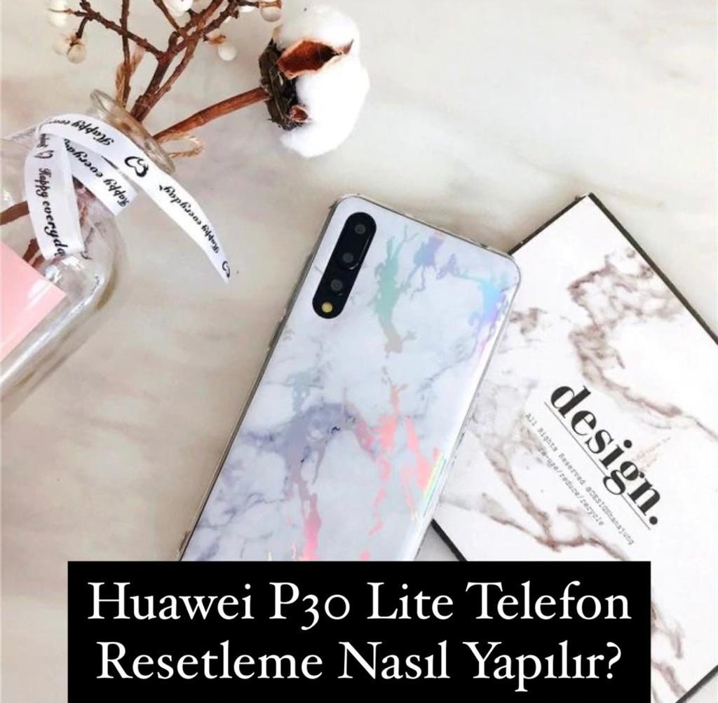 Huawei P30 Lite Telefon Resetleme Nasıl Yapılır?