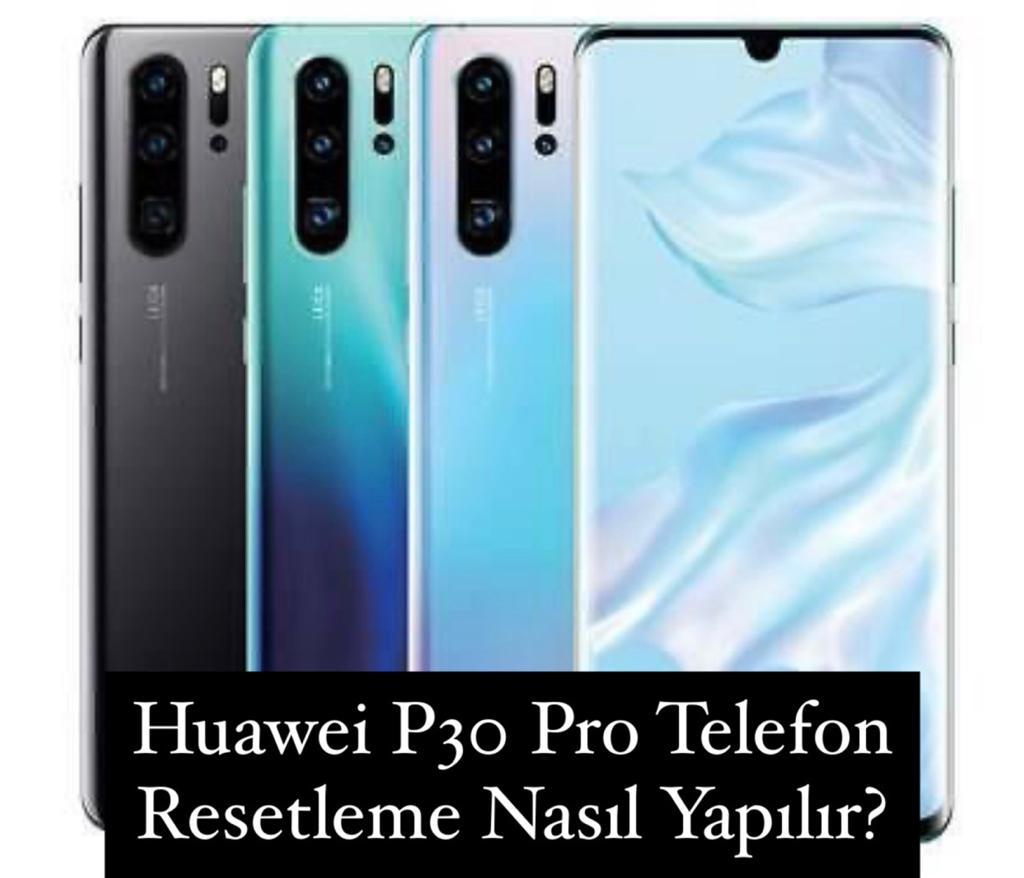 Huawei P30 Pro Telefon Resetleme Nasıl Yapılır?