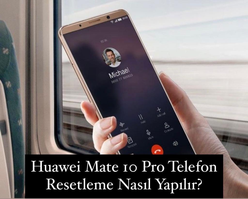 Huawei Mate 10 Pro Telefon Resetleme Nasıl Yapılır?