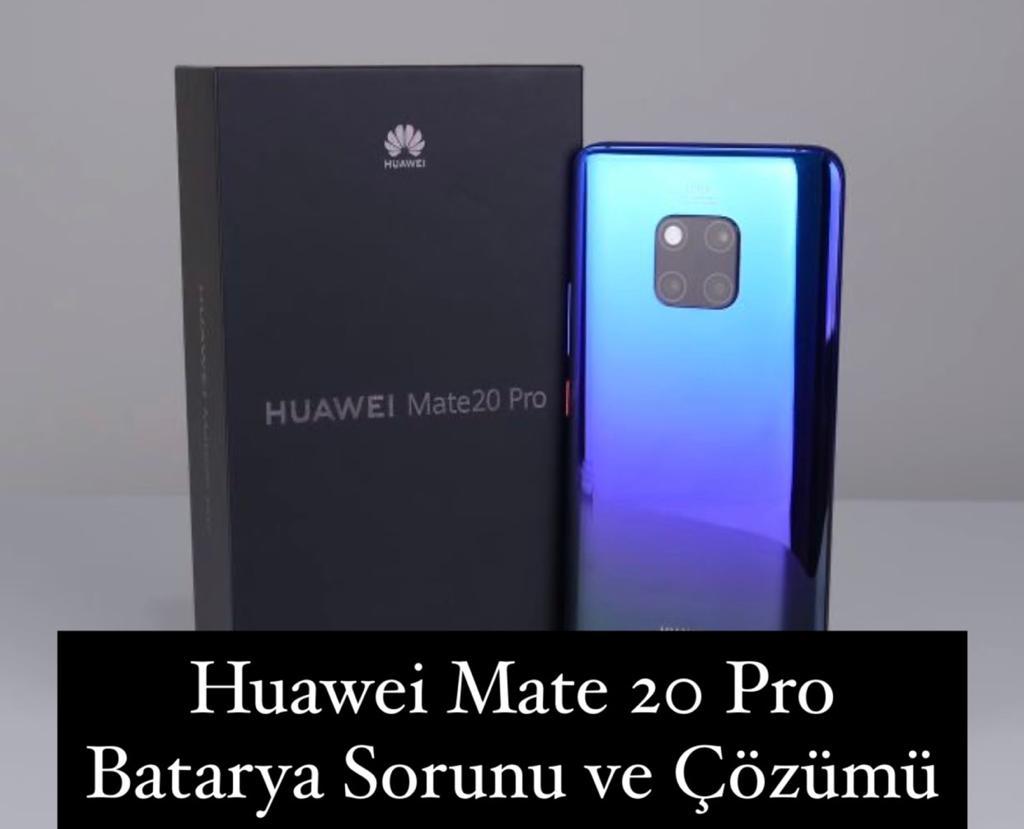 Huawei Mate 20 Pro Batarya Sorunu ve Çözümü
