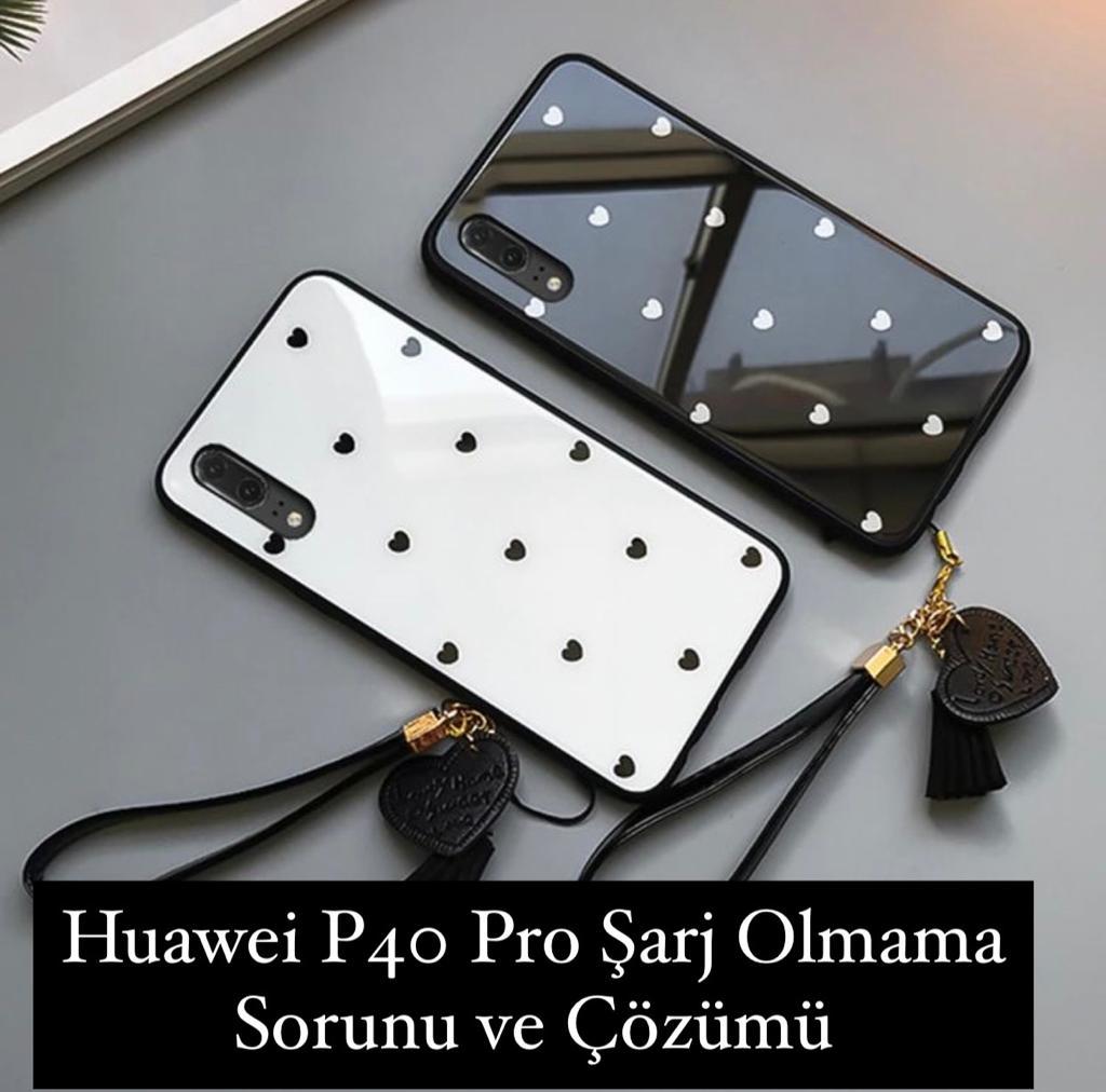 Huawei P40 Pro Şarj Olmuyor Sorunu
