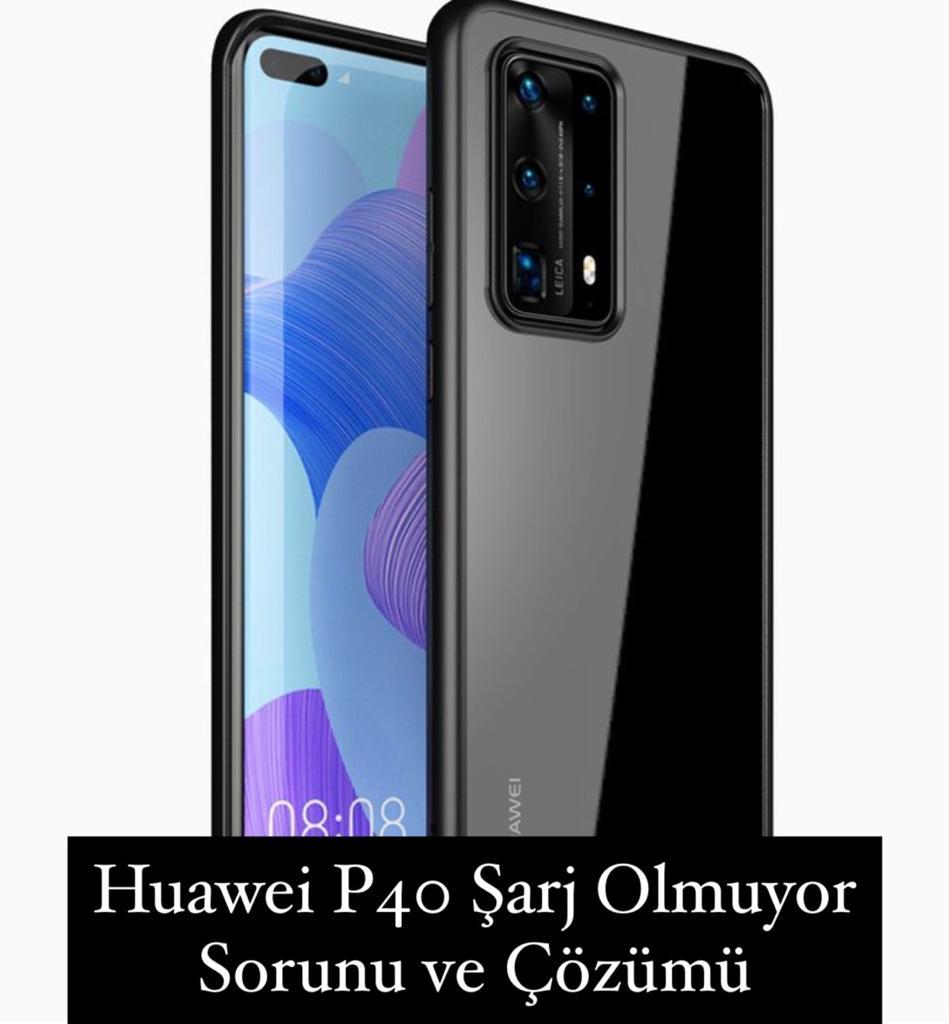 Huawei P40 Şarj Olmuyor Sorunu ve Çözümü