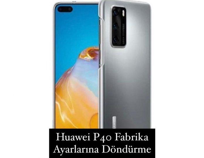 Huawei P40 Fabrika Ayarları
