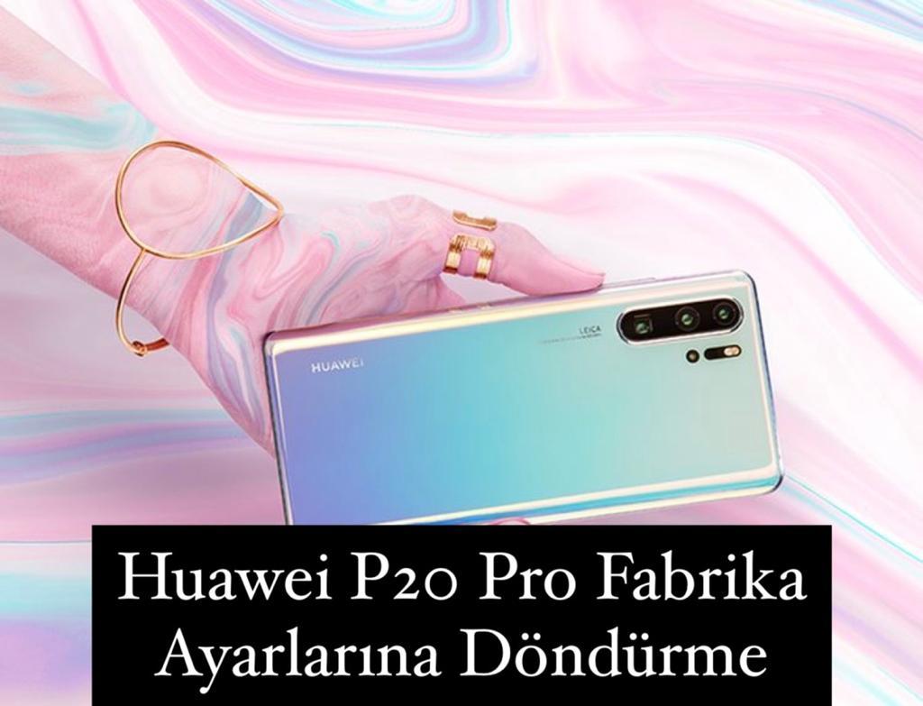 Huawei P20 Pro Fabrika Ayarları