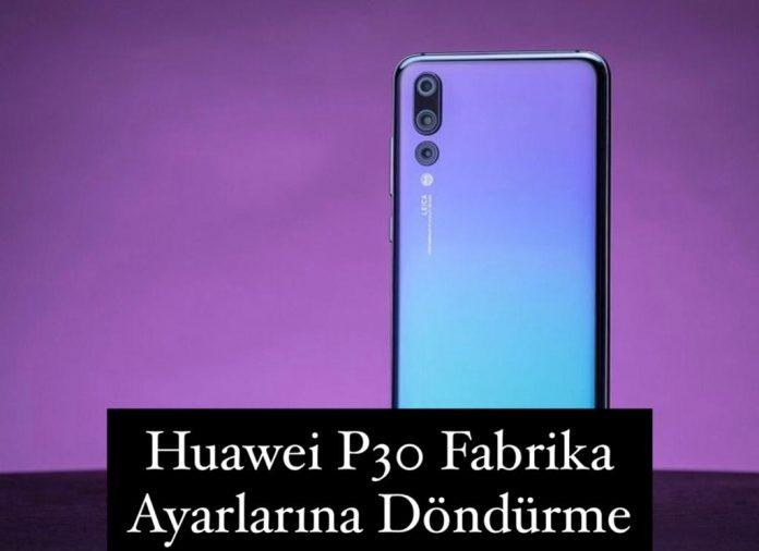 Huawei P30 Fabrika Ayarları