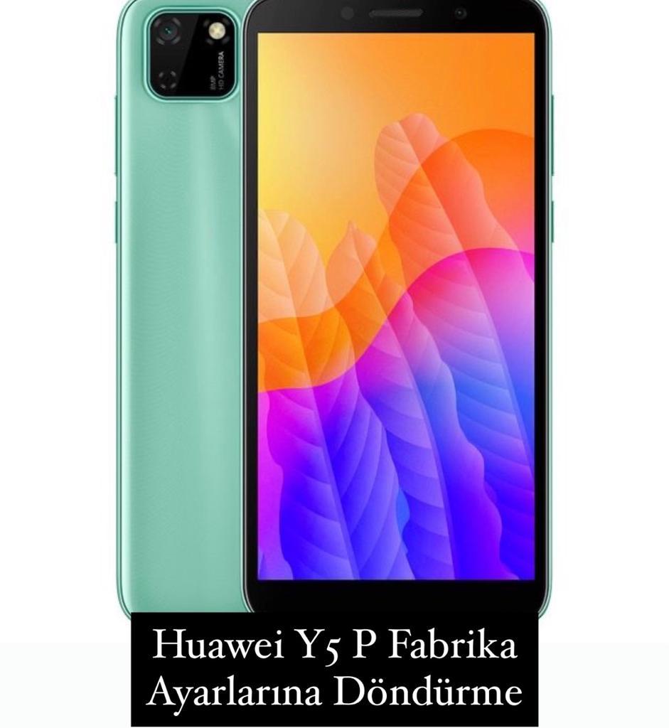 Huawei Y5 P Fabrika Ayarlarına Döndürme