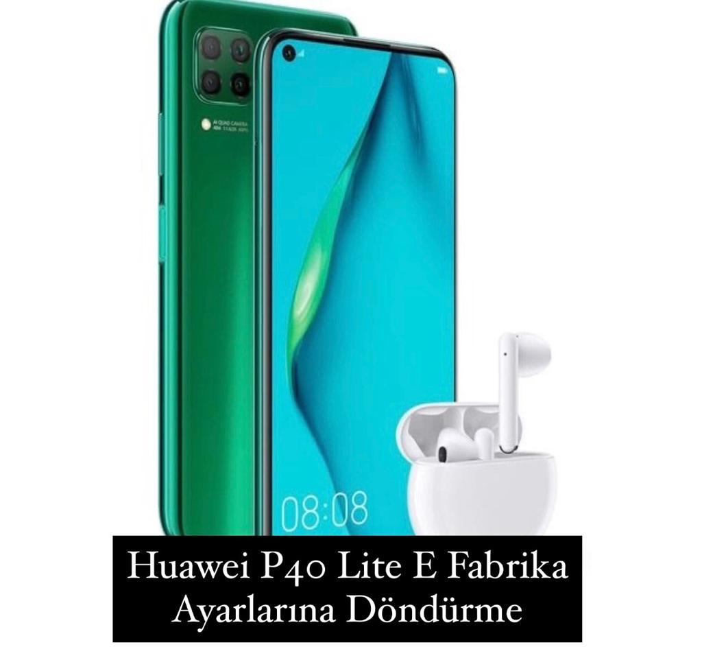 Huawei P40 Lite E Fabrika Ayarlarına Döndürme